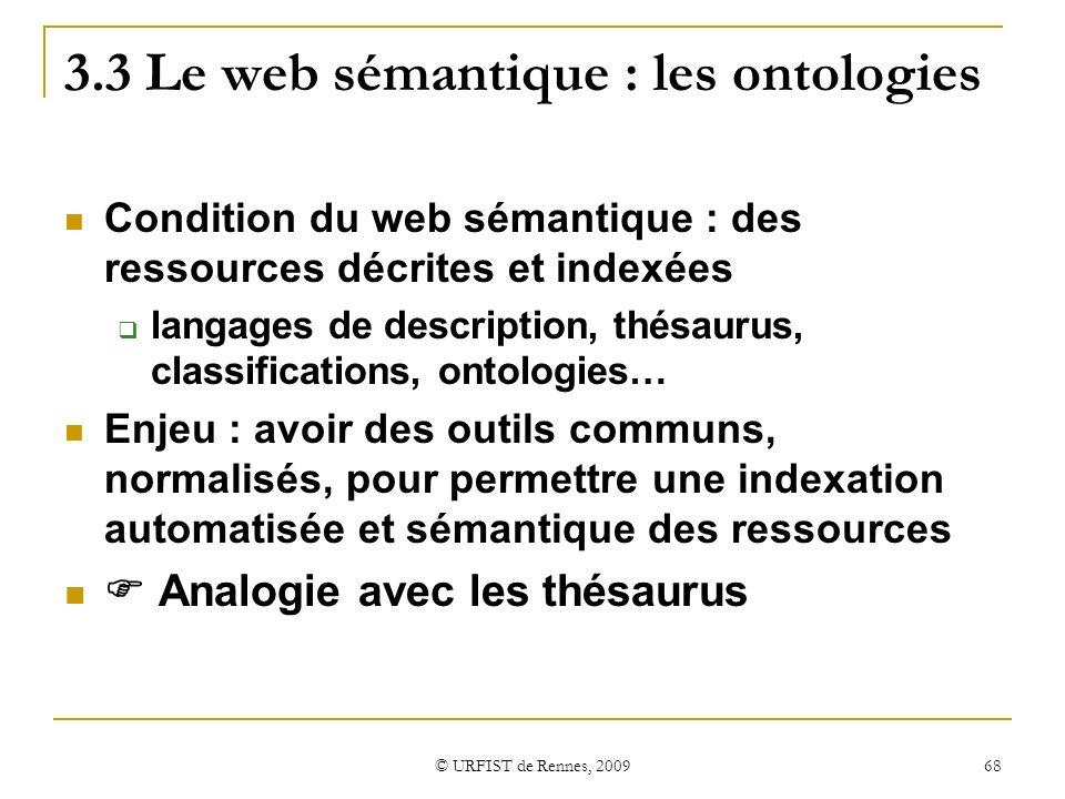 © URFIST de Rennes, 2009 68 3.3 Le web sémantique : les ontologies Condition du web sémantique : des ressources décrites et indexées langages de descr