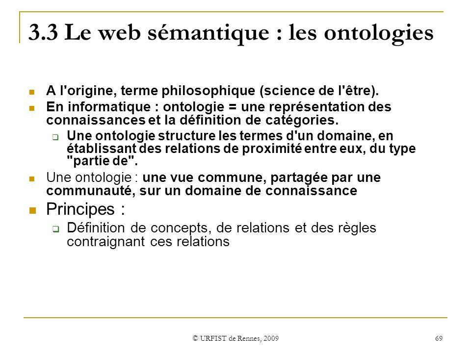 © URFIST de Rennes, 2009 69 3.3 Le web sémantique : les ontologies A l'origine, terme philosophique (science de l'être). En informatique : ontologie =