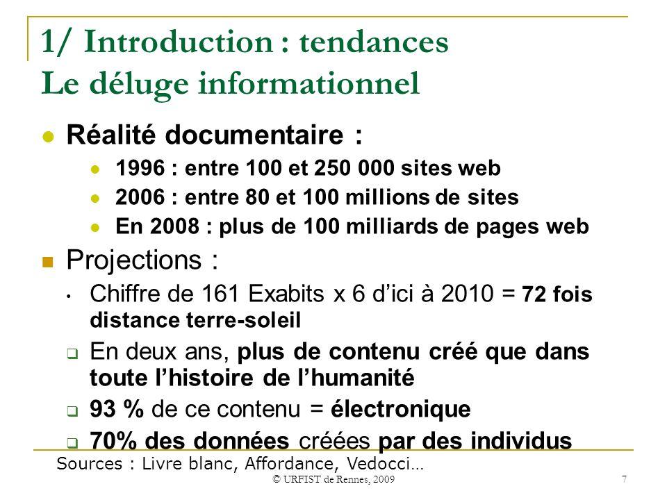 © URFIST de Rennes, 2009 7 Réalité documentaire : 1996 : entre 100 et 250 000 sites web 2006 : entre 80 et 100 millions de sites En 2008 : plus de 100