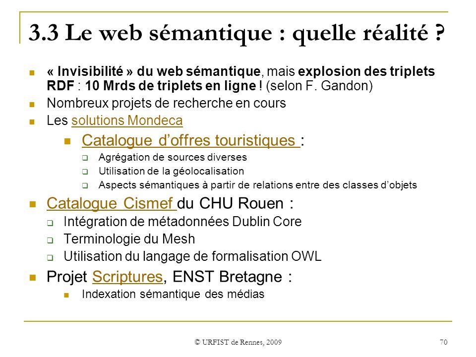 © URFIST de Rennes, 2009 70 3.3 Le web sémantique : quelle réalité ? « Invisibilité » du web sémantique, mais explosion des triplets RDF : 10 Mrds de