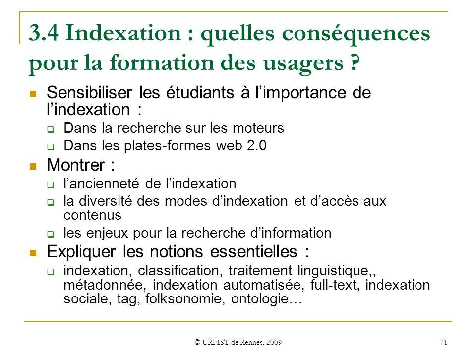 © URFIST de Rennes, 2009 71 3.4 Indexation : quelles conséquences pour la formation des usagers ? Sensibiliser les étudiants à limportance de lindexat