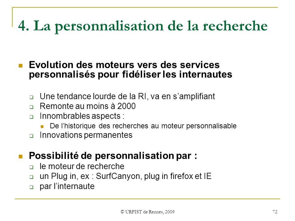 © URFIST de Rennes, 2009 72 4. La personnalisation de la recherche Evolution des moteurs vers des services personnalisés pour fidéliser les internaute