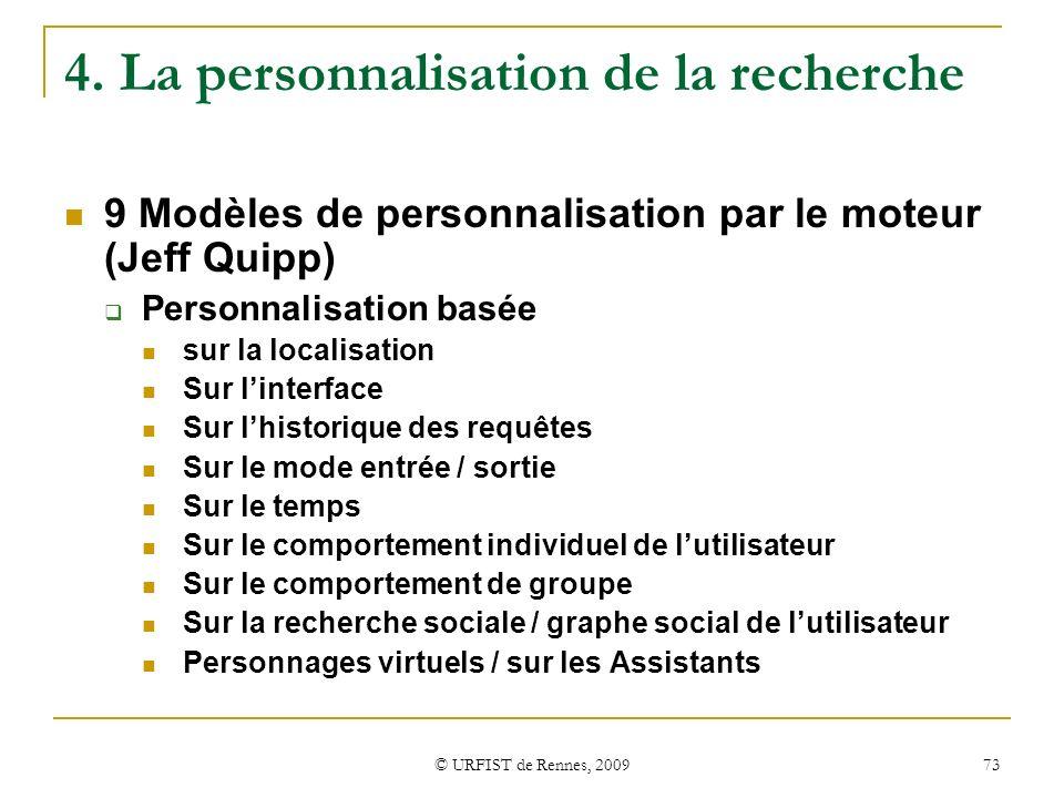 © URFIST de Rennes, 2009 73 4. La personnalisation de la recherche 9 Modèles de personnalisation par le moteur (Jeff Quipp) Personnalisation basée sur