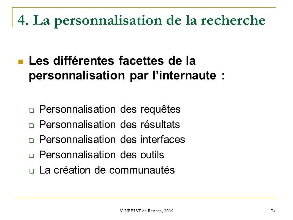 © URFIST de Rennes, 2009 74 4. La personnalisation de la recherche Les différentes facettes de la personnalisation par linternaute : Personnalisation