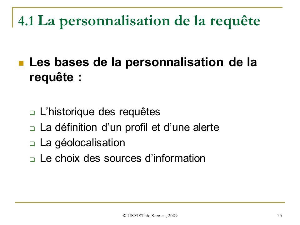© URFIST de Rennes, 2009 75 4.1 La personnalisation de la requête Les bases de la personnalisation de la requête : Lhistorique des requêtes La définit
