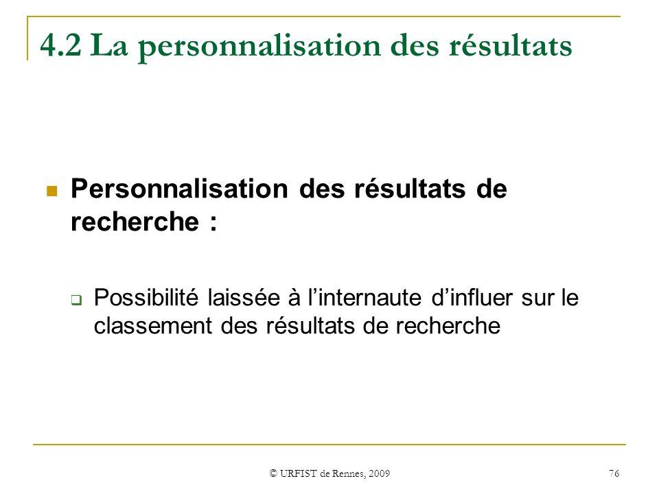 © URFIST de Rennes, 2009 76 4.2 La personnalisation des résultats Personnalisation des résultats de recherche : Possibilité laissée à linternaute dinf