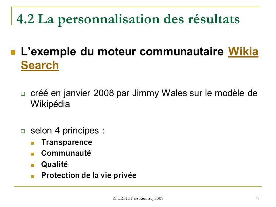 © URFIST de Rennes, 2009 77 4.2 La personnalisation des résultats Lexemple du moteur communautaire Wikia SearchWikia Search créé en janvier 2008 par J
