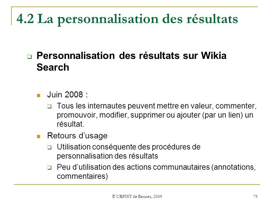 © URFIST de Rennes, 2009 79 4.2 La personnalisation des résultats Personnalisation des résultats sur Wikia Search Juin 2008 : Tous les internautes peu