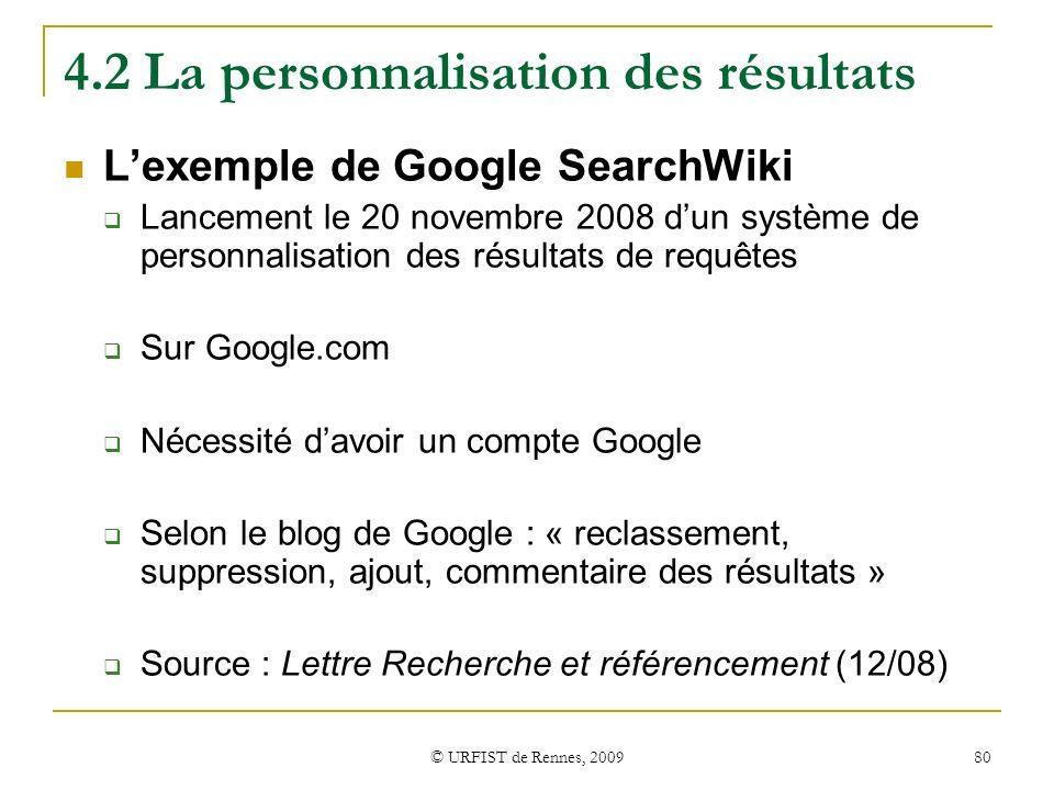 © URFIST de Rennes, 2009 80 4.2 La personnalisation des résultats Lexemple de Google SearchWiki Lancement le 20 novembre 2008 dun système de personnal