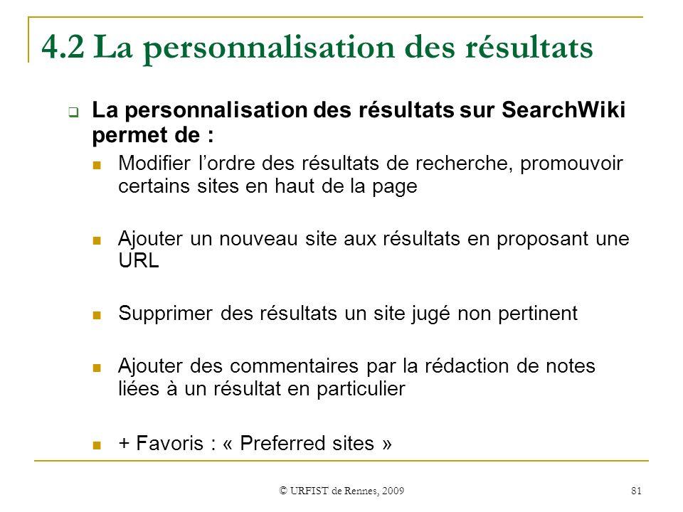 © URFIST de Rennes, 2009 81 4.2 La personnalisation des résultats La personnalisation des résultats sur SearchWiki permet de : Modifier lordre des rés