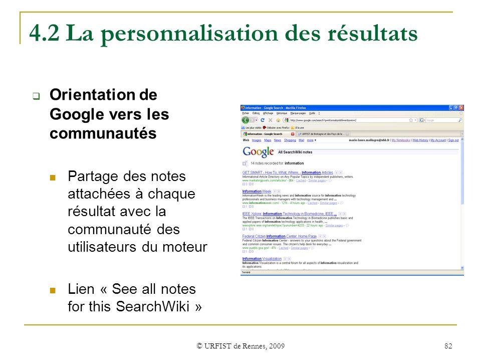 © URFIST de Rennes, 2009 82 4.2 La personnalisation des résultats Orientation de Google vers les communautés Partage des notes attachées à chaque résu