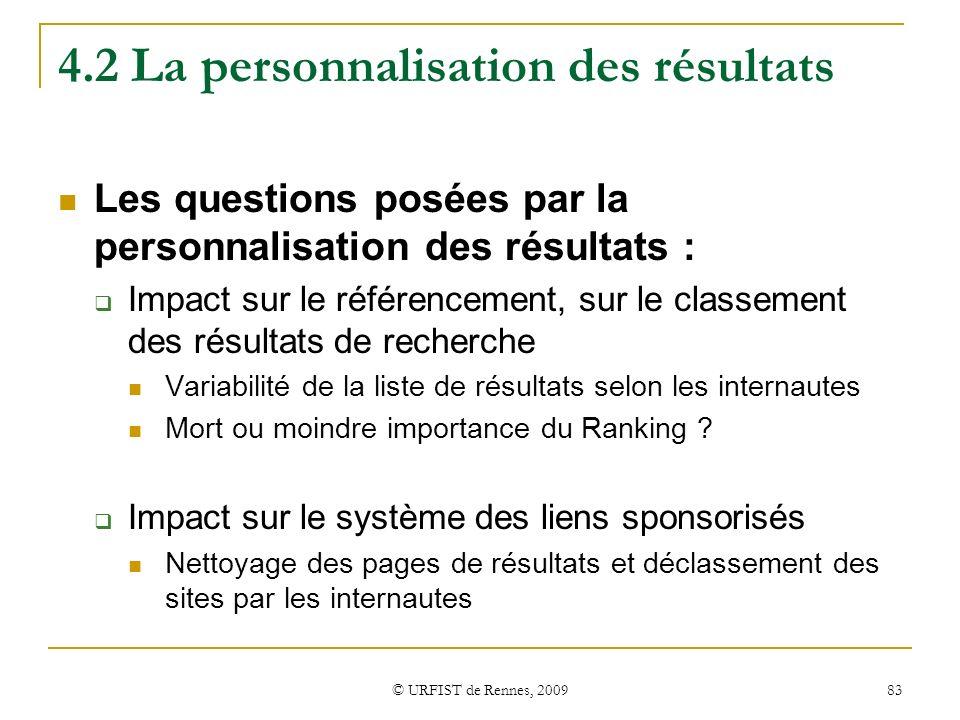 © URFIST de Rennes, 2009 83 4.2 La personnalisation des résultats Les questions posées par la personnalisation des résultats : Impact sur le référence