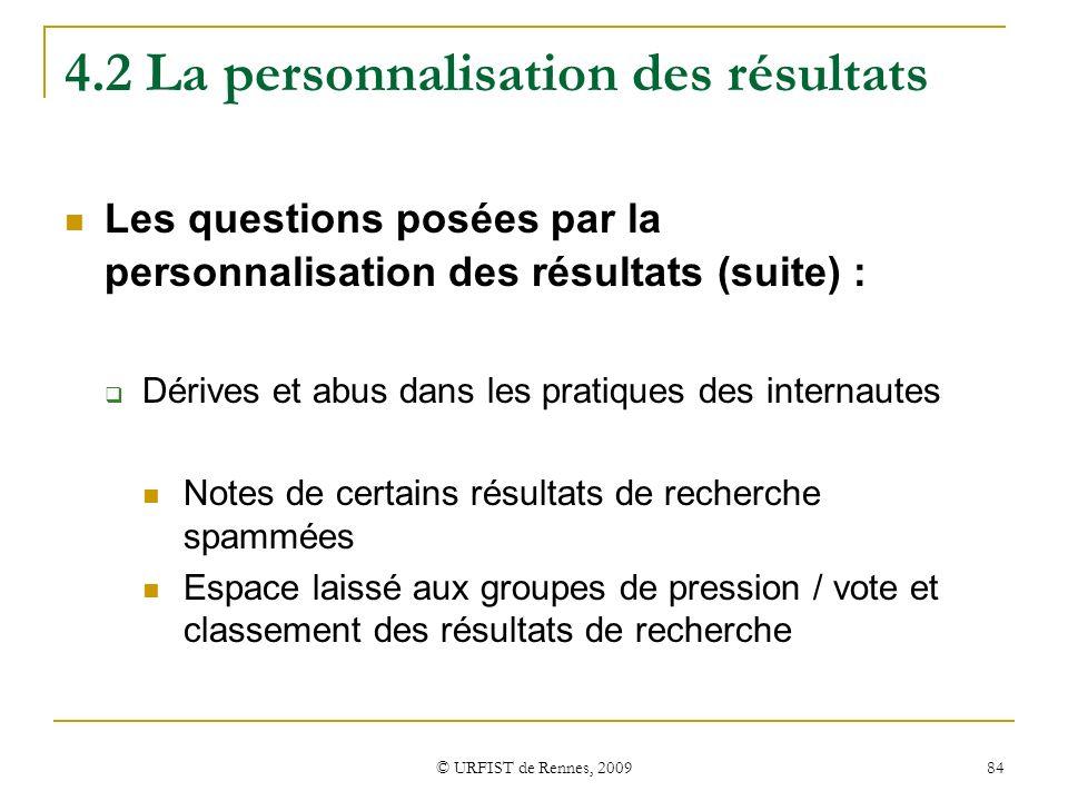 © URFIST de Rennes, 2009 84 4.2 La personnalisation des résultats Les questions posées par la personnalisation des résultats (suite) : Dérives et abus