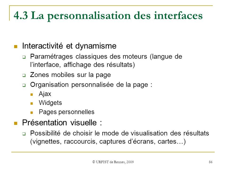 © URFIST de Rennes, 2009 86 4.3 La personnalisation des interfaces Interactivité et dynamisme Paramétrages classiques des moteurs (langue de linterfac