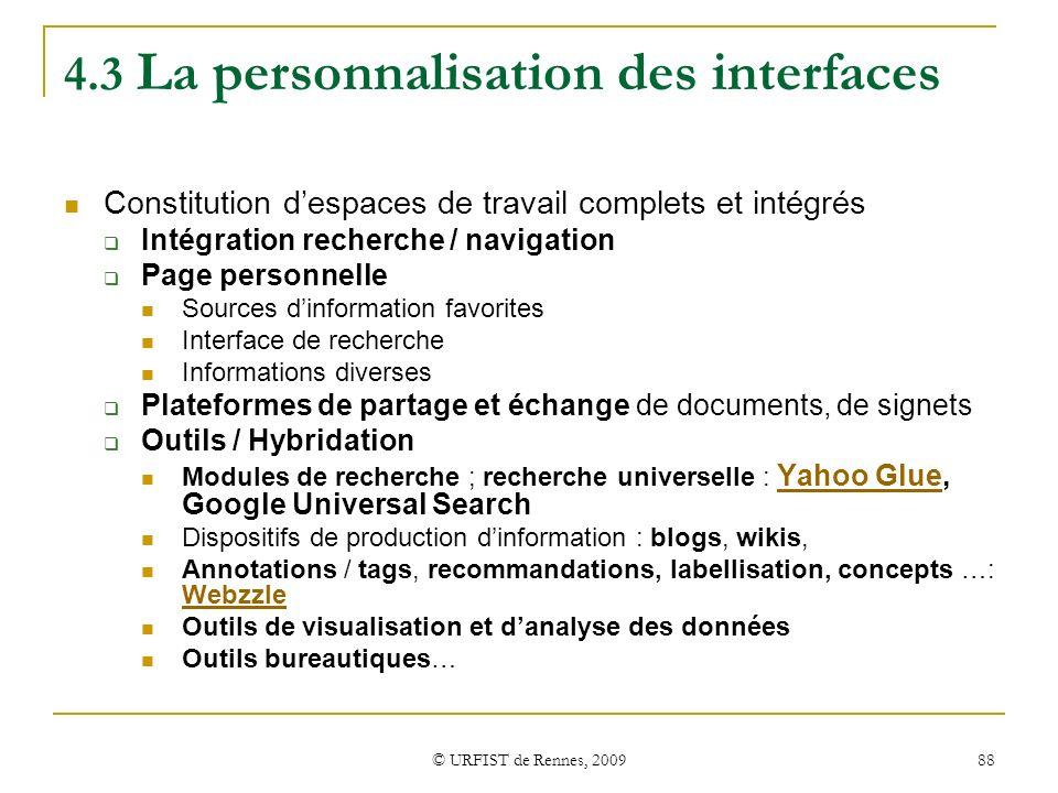 © URFIST de Rennes, 2009 88 4.3 La personnalisation des interfaces Constitution despaces de travail complets et intégrés Intégration recherche / navig
