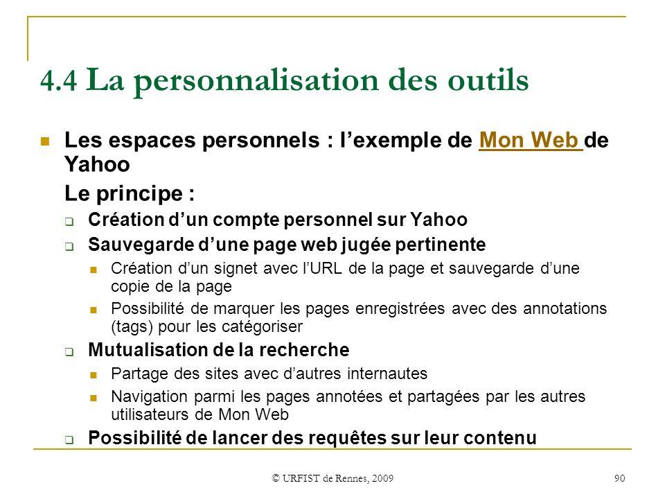 © URFIST de Rennes, 2009 90 4.4 La personnalisation des outils Les espaces personnels : lexemple de Mon Web de YahooMon Web Le principe : Création dun