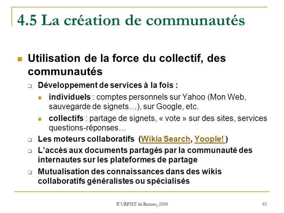© URFIST de Rennes, 2009 91 4.5 La création de communautés Utilisation de la force du collectif, des communautés Développement de services à la fois :