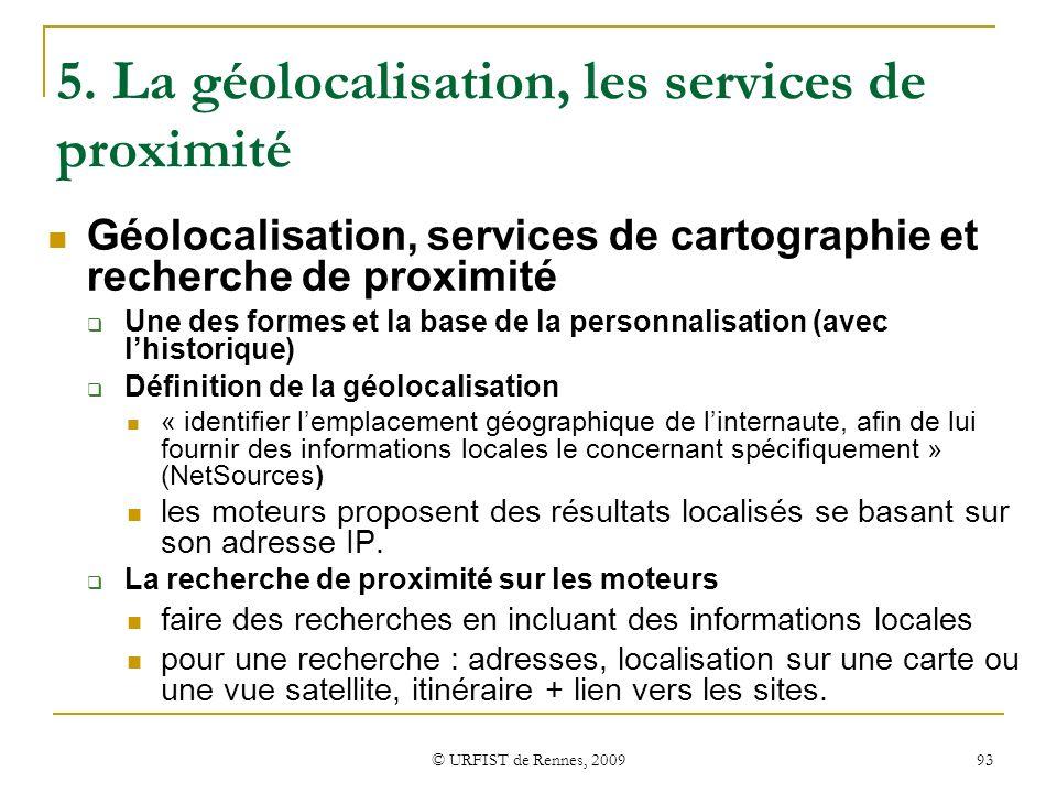 © URFIST de Rennes, 2009 93 5. La géolocalisation, les services de proximité Géolocalisation, services de cartographie et recherche de proximité Une d
