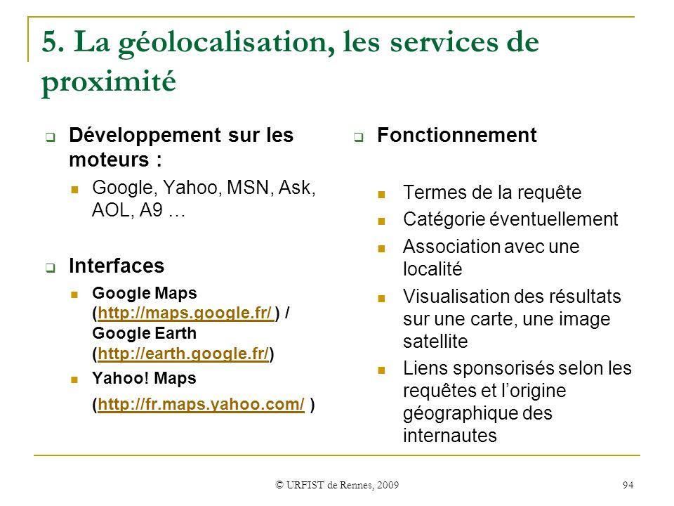 © URFIST de Rennes, 2009 94 5. La géolocalisation, les services de proximité Développement sur les moteurs : Google, Yahoo, MSN, Ask, AOL, A9 … Interf