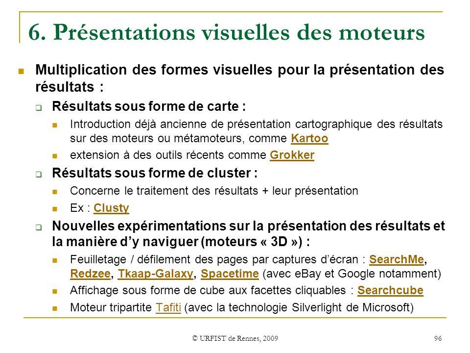 © URFIST de Rennes, 2009 96 6. Présentations visuelles des moteurs Multiplication des formes visuelles pour la présentation des résultats : Résultats
