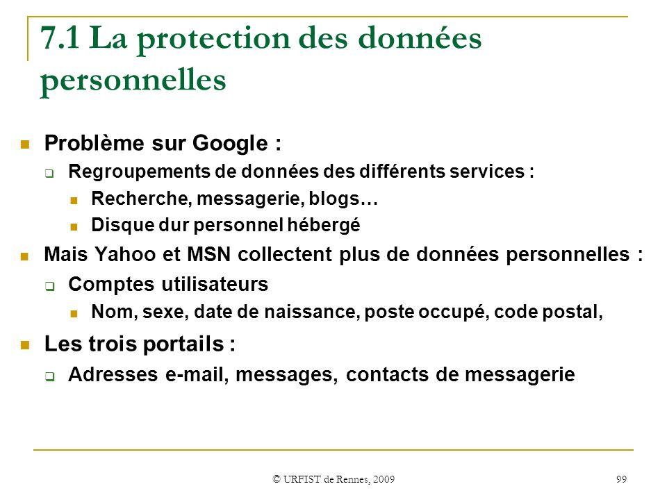 © URFIST de Rennes, 2009 99 7.1 La protection des données personnelles Problème sur Google : Regroupements de données des différents services : Recher