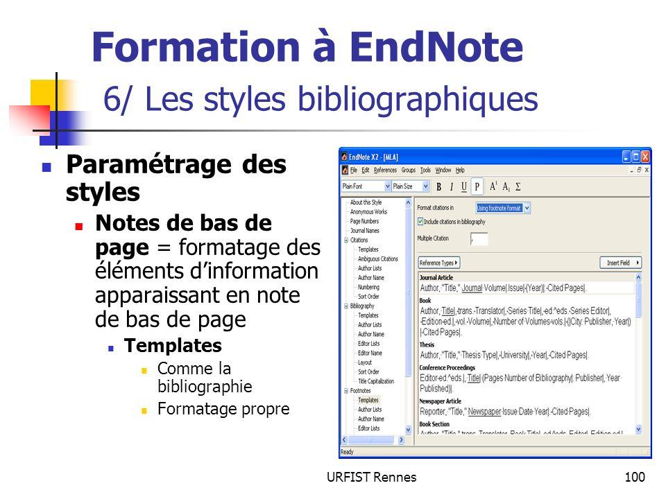 URFIST Rennes100 Formation à EndNote 6/ Les styles bibliographiques Paramétrage des styles Notes de bas de page = formatage des éléments dinformation