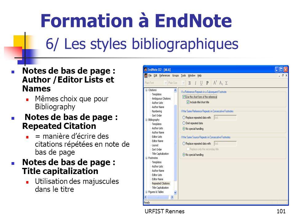 URFIST Rennes101 Formation à EndNote 6/ Les styles bibliographiques Notes de bas de page : Author /Editor Lists et Names Mêmes choix que pour Bibliogr