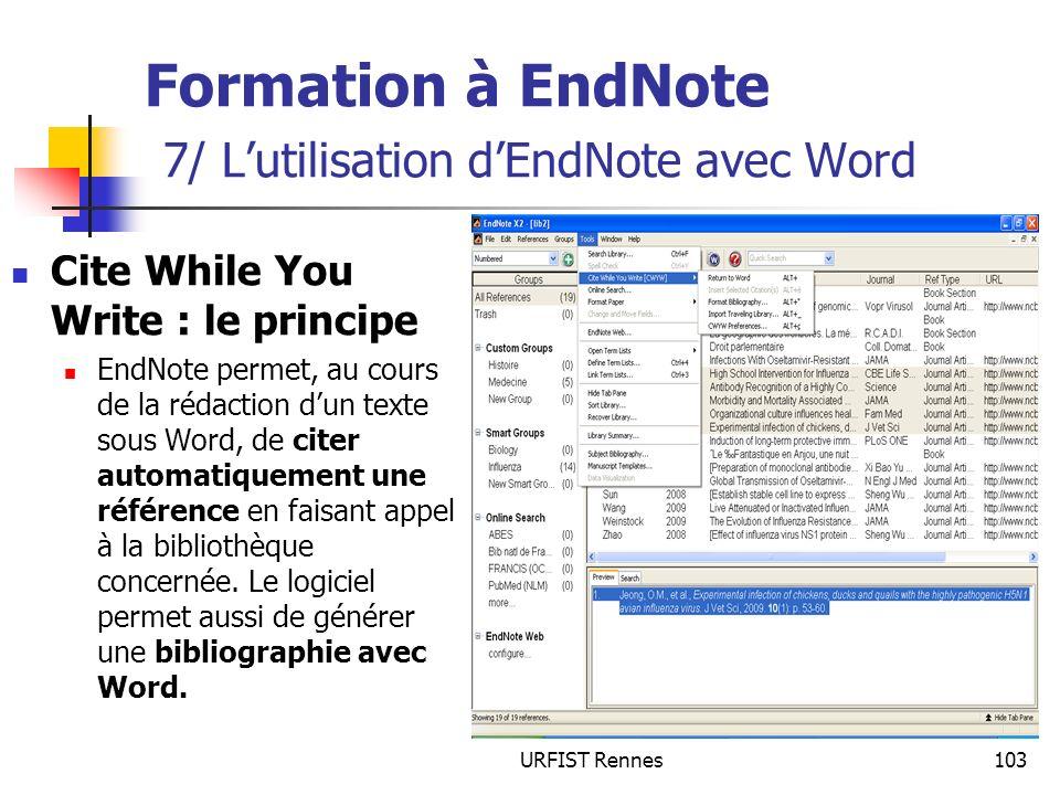 URFIST Rennes103 Formation à EndNote 7/ Lutilisation dEndNote avec Word Cite While You Write : le principe EndNote permet, au cours de la rédaction du