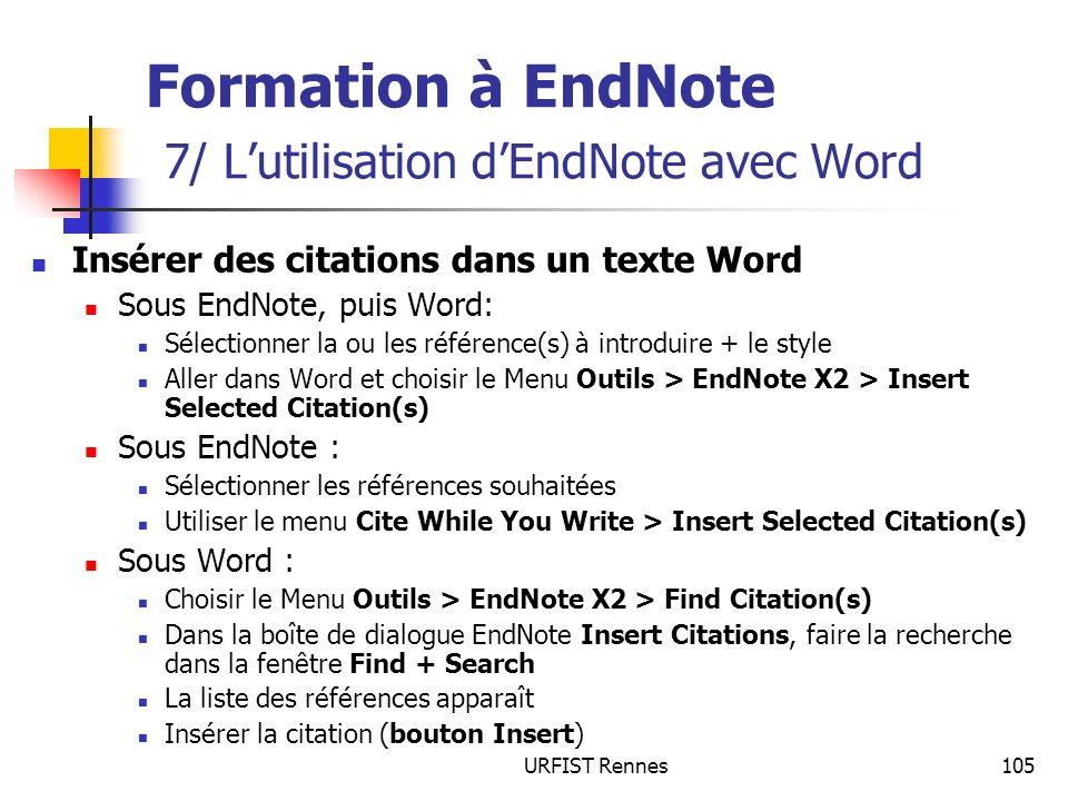 URFIST Rennes105 Formation à EndNote 7/ Lutilisation dEndNote avec Word Insérer des citations dans un texte Word Sous EndNote, puis Word: Sélectionner