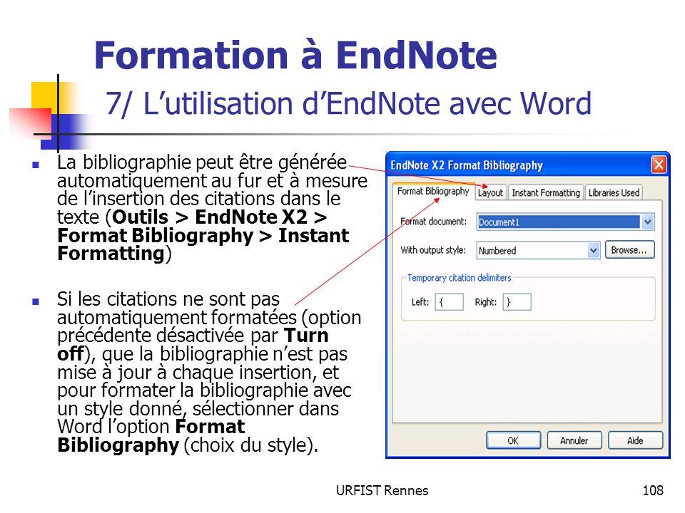 URFIST Rennes108 Formation à EndNote 7/ Lutilisation dEndNote avec Word La bibliographie peut être générée automatiquement au fur et à mesure de linse