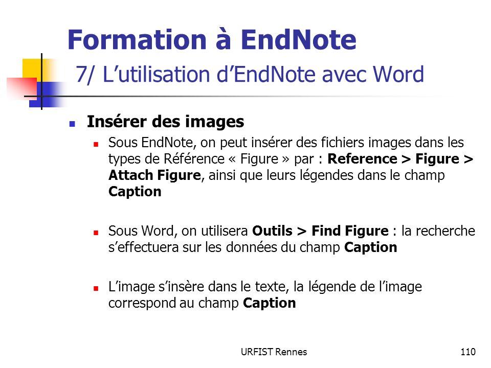 URFIST Rennes110 Formation à EndNote 7/ Lutilisation dEndNote avec Word Insérer des images Sous EndNote, on peut insérer des fichiers images dans les