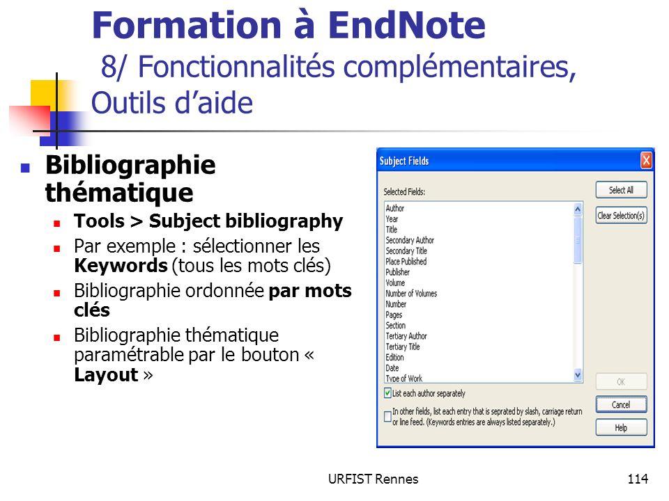 URFIST Rennes114 Formation à EndNote 8/ Fonctionnalités complémentaires, Outils daide Bibliographie thématique Tools > Subject bibliography Par exempl