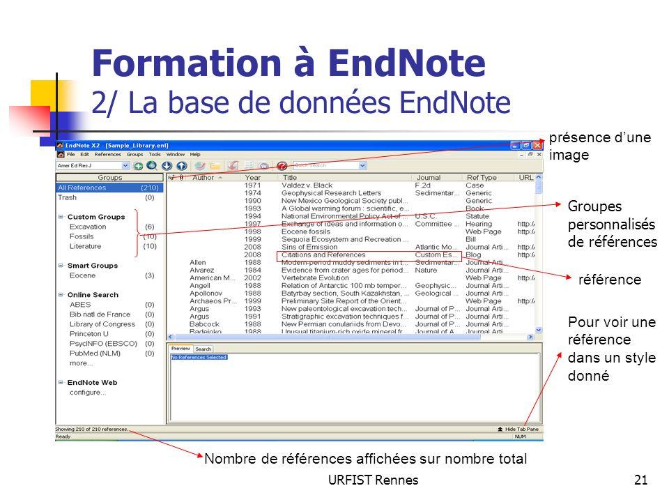 URFIST Rennes21 Formation à EndNote 2/ La base de données EndNote présence dune image référence Pour voir une référence dans un style donné Nombre de références affichées sur nombre total Groupes personnalisés de références