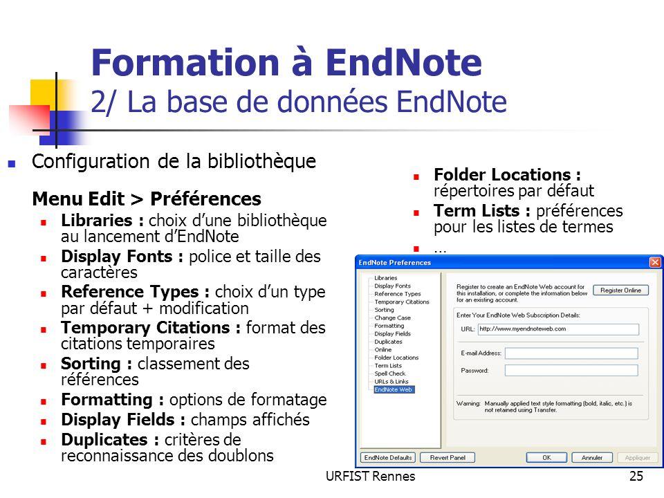 URFIST Rennes25 Formation à EndNote 2/ La base de données EndNote Configuration de la bibliothèque Menu Edit > Préférences Libraries : choix dune bibl