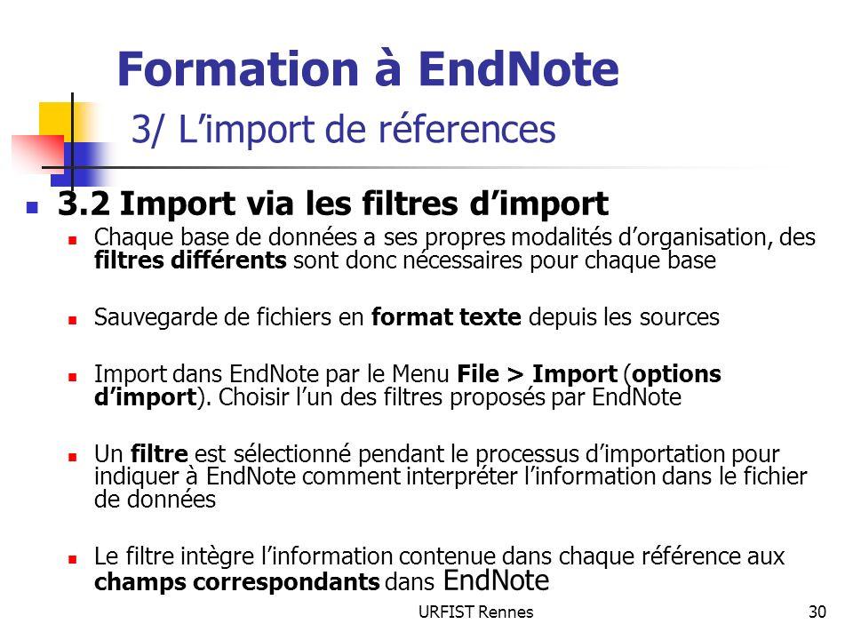 URFIST Rennes30 Formation à EndNote 3/ Limport de réferences 3.2 Import via les filtres dimport Chaque base de données a ses propres modalités dorgani