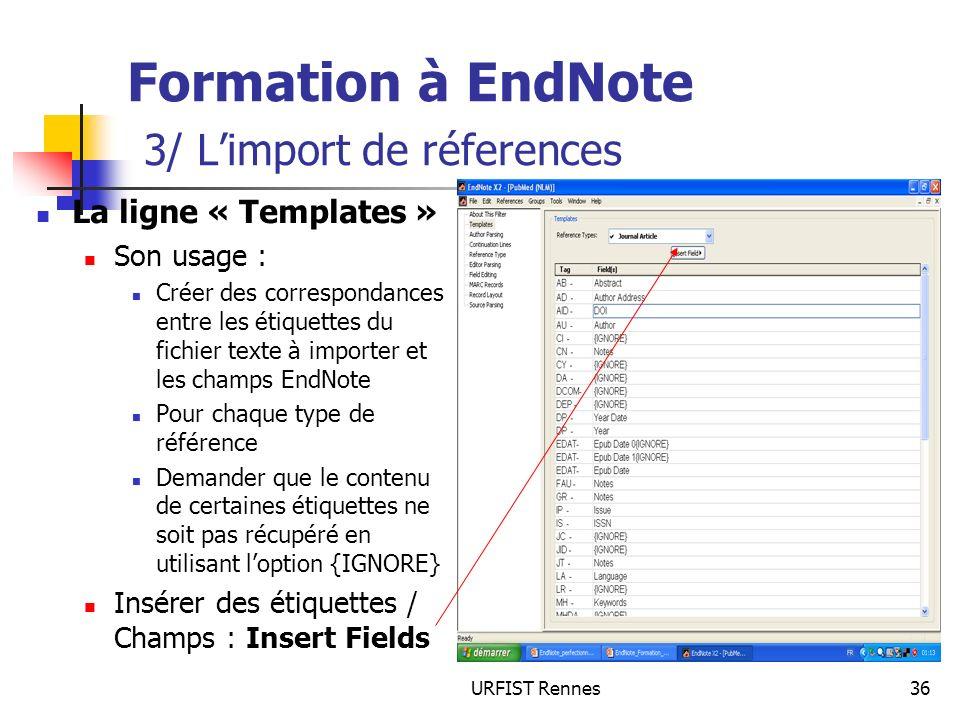 URFIST Rennes36 Formation à EndNote 3/ Limport de réferences La ligne « Templates » Son usage : Créer des correspondances entre les étiquettes du fich