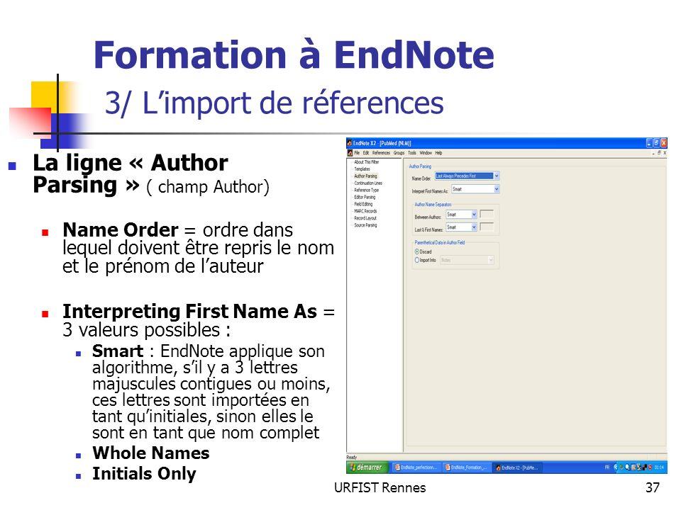 URFIST Rennes37 Formation à EndNote 3/ Limport de réferences La ligne « Author Parsing » ( champ Author) Name Order = ordre dans lequel doivent être r