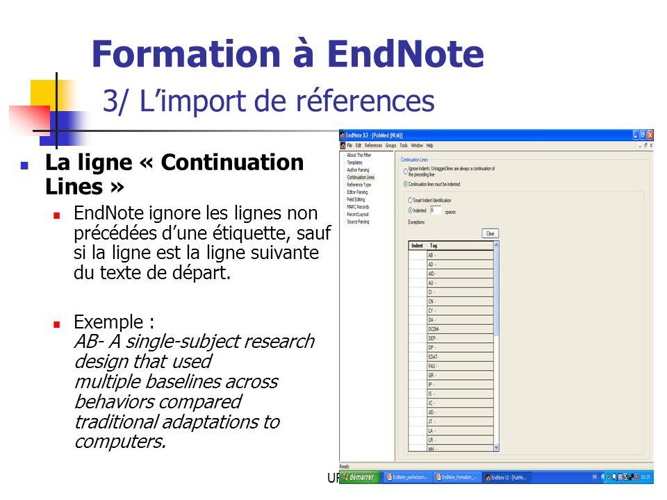 URFIST Rennes39 Formation à EndNote 3/ Limport de réferences La ligne « Continuation Lines » EndNote ignore les lignes non précédées dune étiquette, sauf si la ligne est la ligne suivante du texte de départ.