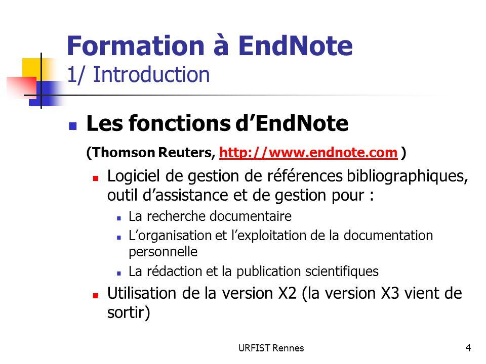 URFIST Rennes85 Formation à EndNote 6/ Les styles bibliographiques La catégorie Templates définit pour chaque type de document : Les noms des champs affichés dans les références à lédition de la bibliographie La ponctuation associée Les éléments de syntaxe propres à EndNote et servant au formatage