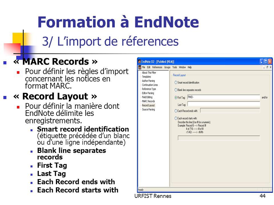 URFIST Rennes44 Formation à EndNote 3/ Limport de réferences « MARC Records » Pour définir les règles dimport concernant les notices en format MARC. «