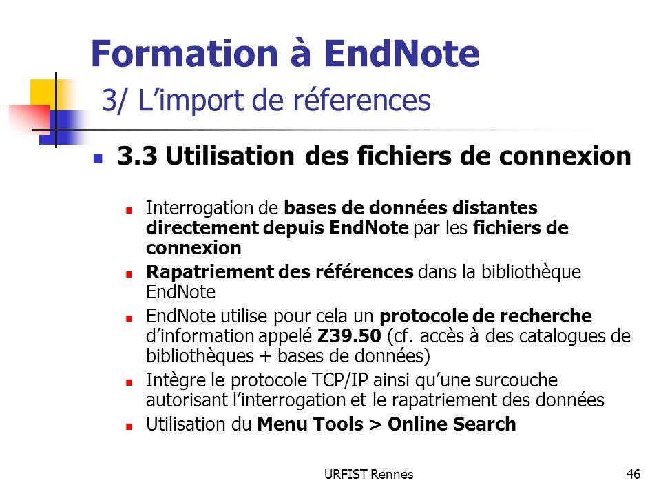 URFIST Rennes46 Formation à EndNote 3/ Limport de réferences 3.3 Utilisation des fichiers de connexion Interrogation de bases de données distantes dir
