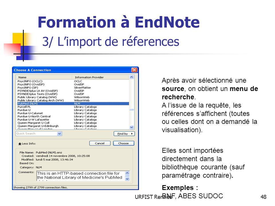 URFIST Rennes48 Formation à EndNote 3/ Limport de réferences Après avoir sélectionné une source, on obtient un menu de recherche. A lissue de la requê