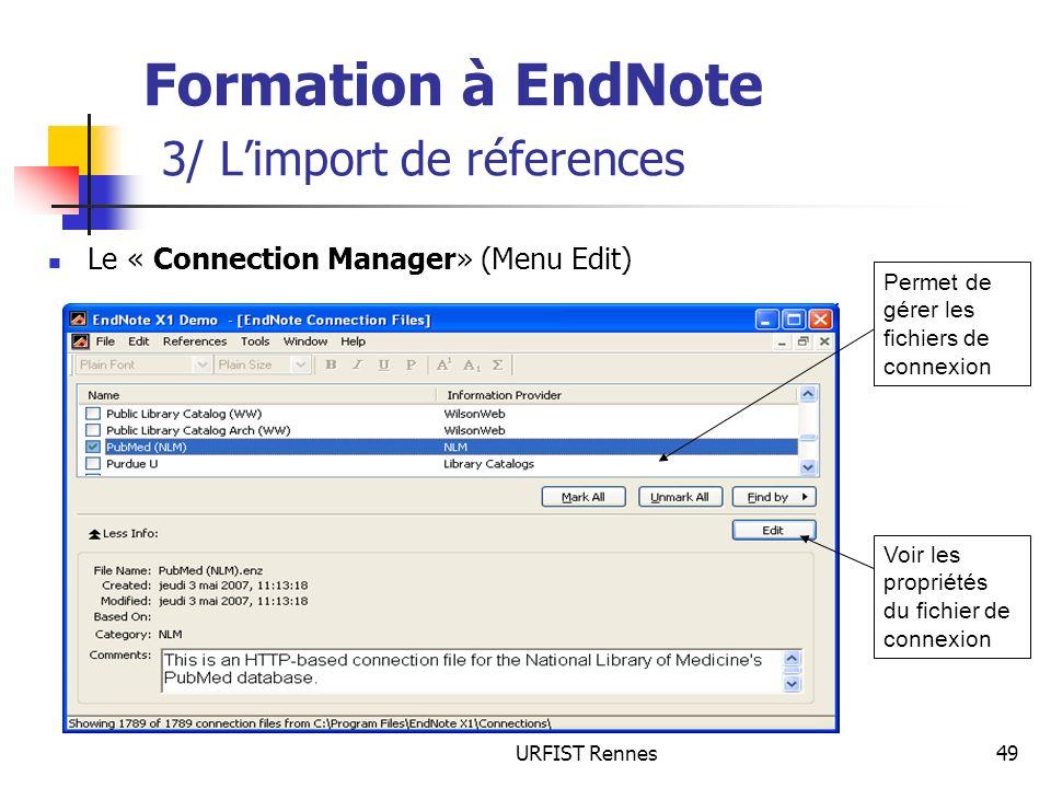 URFIST Rennes49 Formation à EndNote 3/ Limport de réferences Le « Connection Manager» (Menu Edit) Voir les propriétés du fichier de connexion Permet d