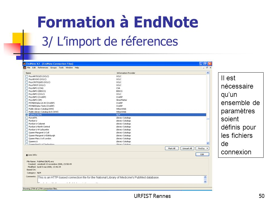URFIST Rennes50 Formation à EndNote 3/ Limport de réferences Il est nécessaire quun ensemble de paramètres soient définis pour les fichiers de connexion