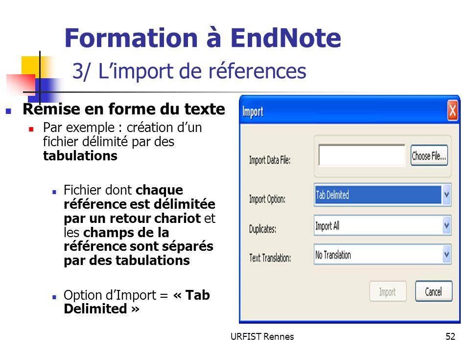 URFIST Rennes52 Formation à EndNote 3/ Limport de réferences Remise en forme du texte Par exemple : création dun fichier délimité par des tabulations