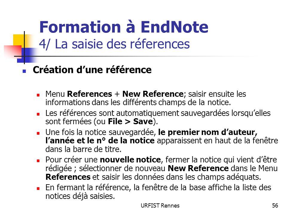URFIST Rennes56 Formation à EndNote 4/ La saisie des réferences Création dune référence Menu References + New Reference; saisir ensuite les informatio