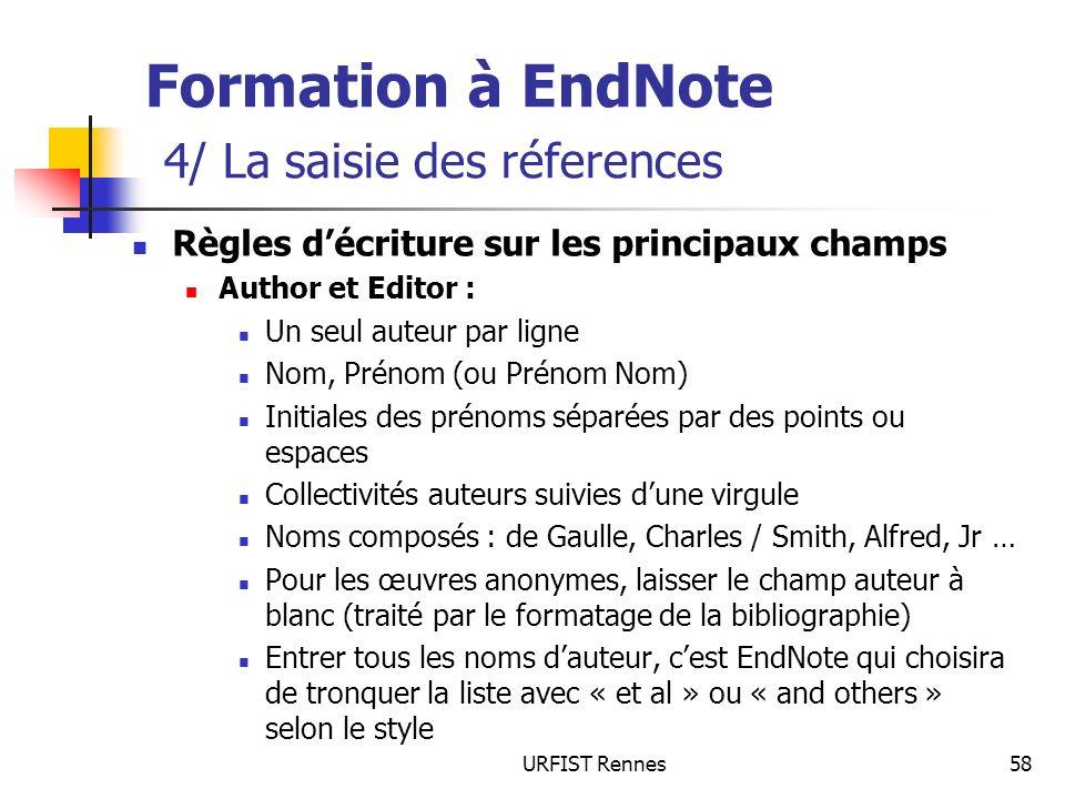 URFIST Rennes58 Formation à EndNote 4/ La saisie des réferences Règles décriture sur les principaux champs Author et Editor : Un seul auteur par ligne