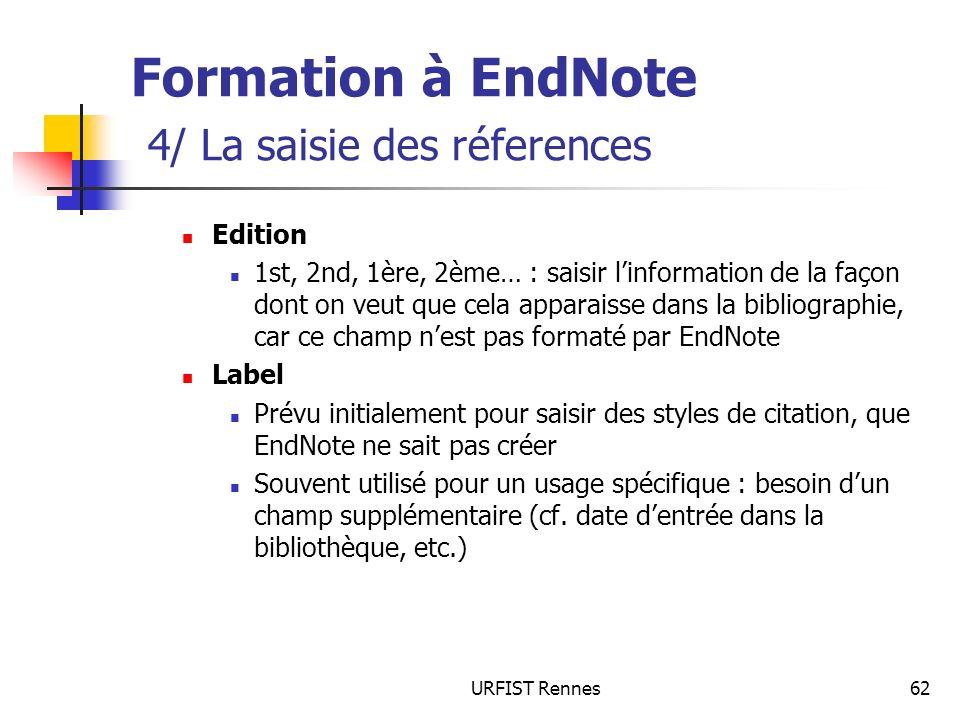 URFIST Rennes62 Formation à EndNote 4/ La saisie des réferences Edition 1st, 2nd, 1ère, 2ème… : saisir linformation de la façon dont on veut que cela