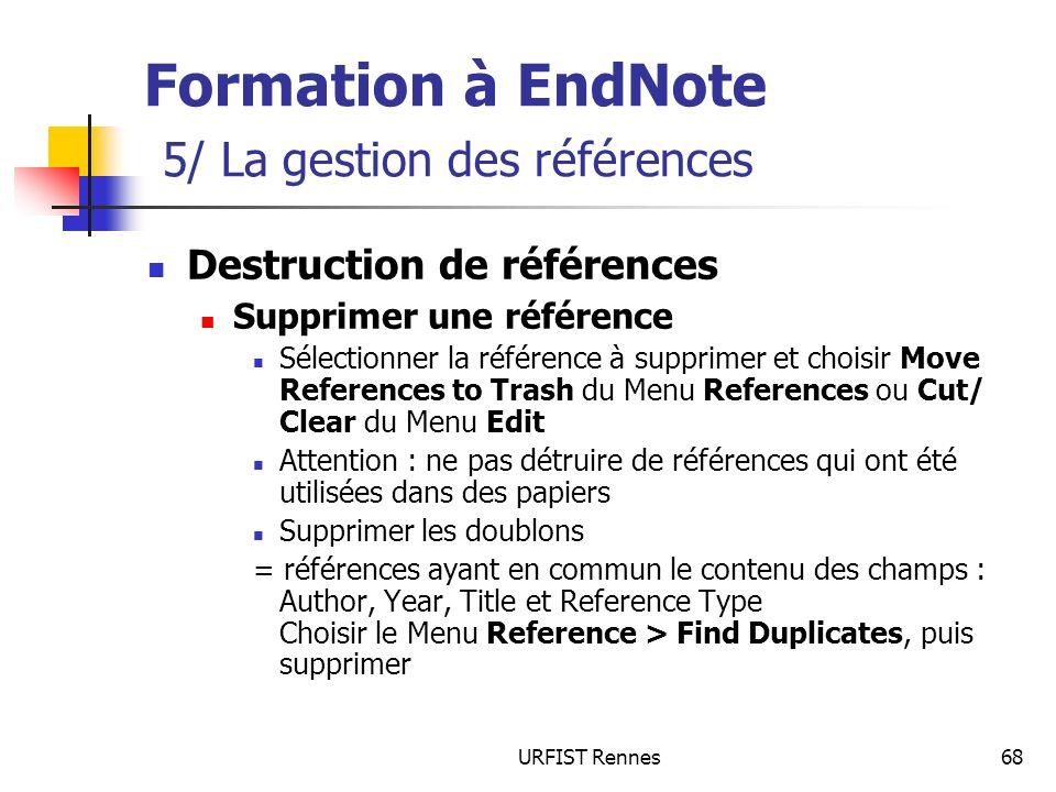URFIST Rennes68 Formation à EndNote 5/ La gestion des références Destruction de références Supprimer une référence Sélectionner la référence à supprim