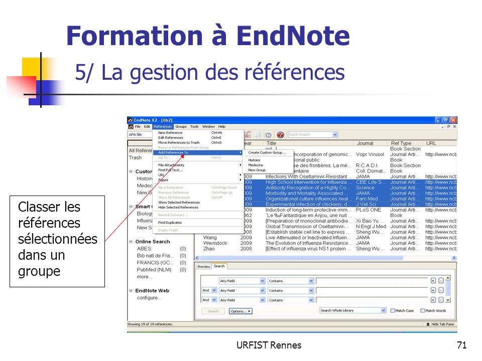 URFIST Rennes71 Formation à EndNote 5/ La gestion des références Classer les références sélectionnées dans un groupe
